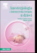 Anestezjologia i intensywna terapia u dzieci.    N.S. Morton